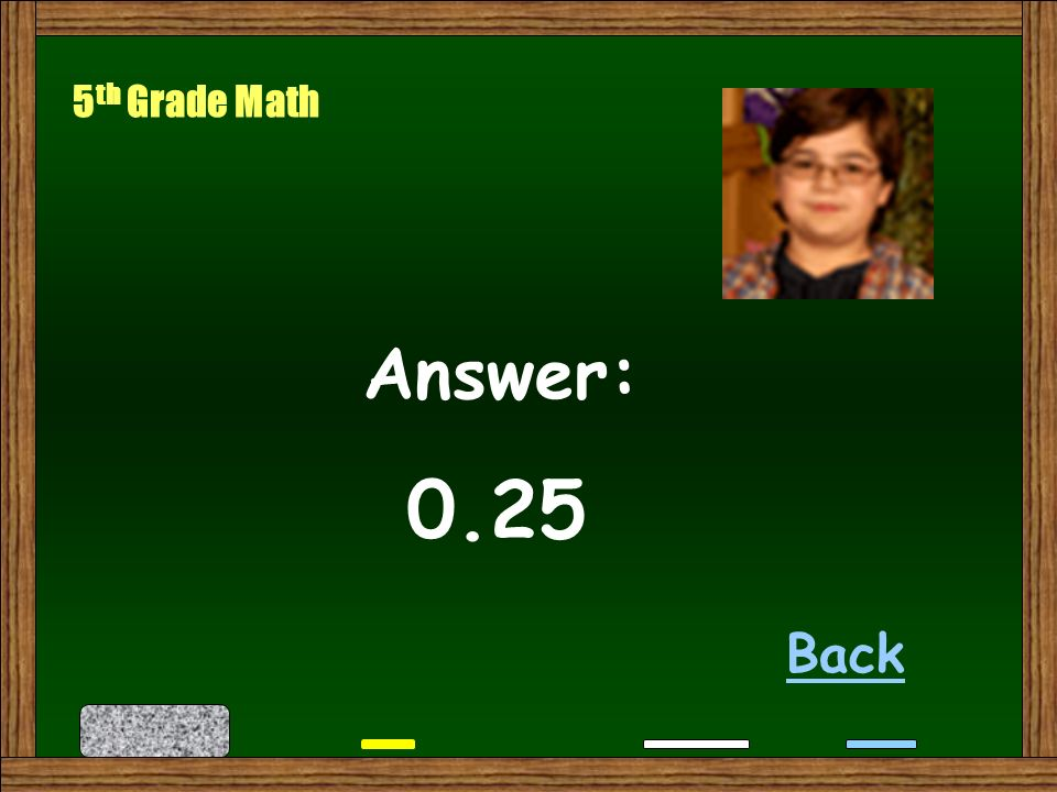 What is ¼ written as a decimal Next 5 th Grade Math
