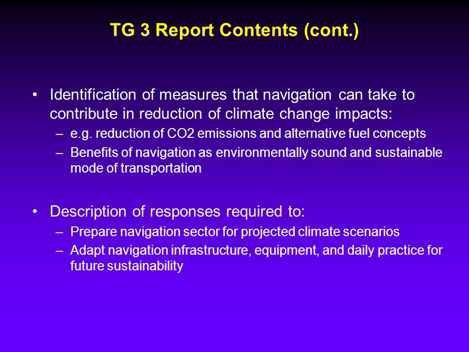 TG 3 Report Contents (cont.) Identification of measures that navigation can take to contribute in reduction of climate change impacts: –e.g.