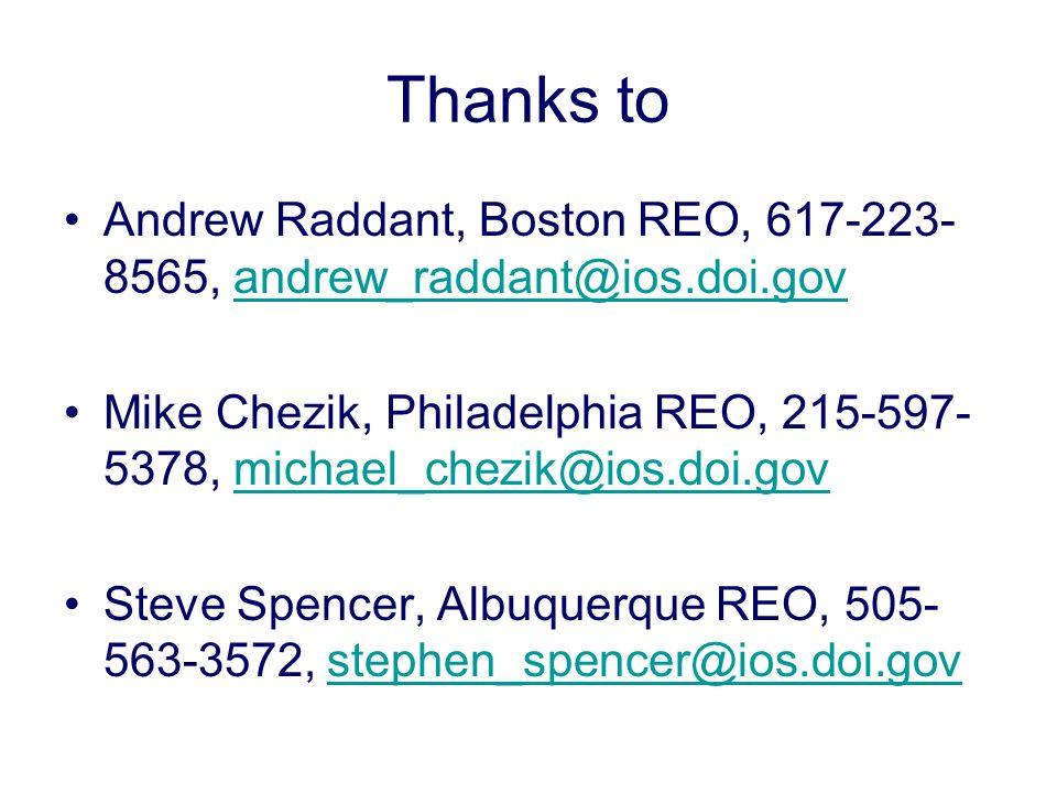 Thanks to Andrew Raddant, Boston REO, 617-223- 8565, andrew_raddant@ios.doi.govandrew_raddant@ios.doi.gov Mike Chezik, Philadelphia REO, 215-597- 5378