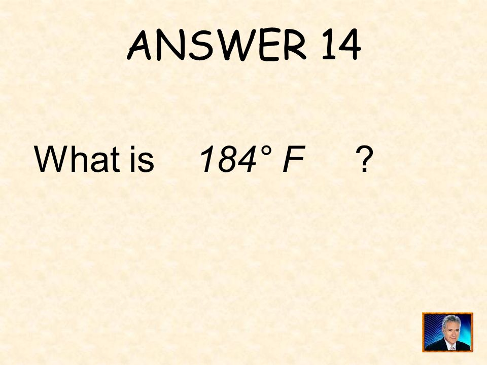QUESTION 14 Pure water boils at 212° F. If a certain chemical is added to the water, the boiling point changes by 28° F. The new liquid will boil at a