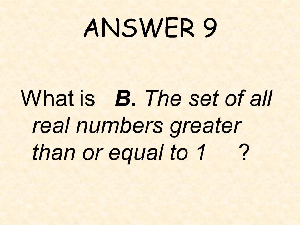 QUESTION 9 _____ is the apparent range of the function of x shown above. A. The set of all real numbers greater than or equal to 4 B. The set of all r