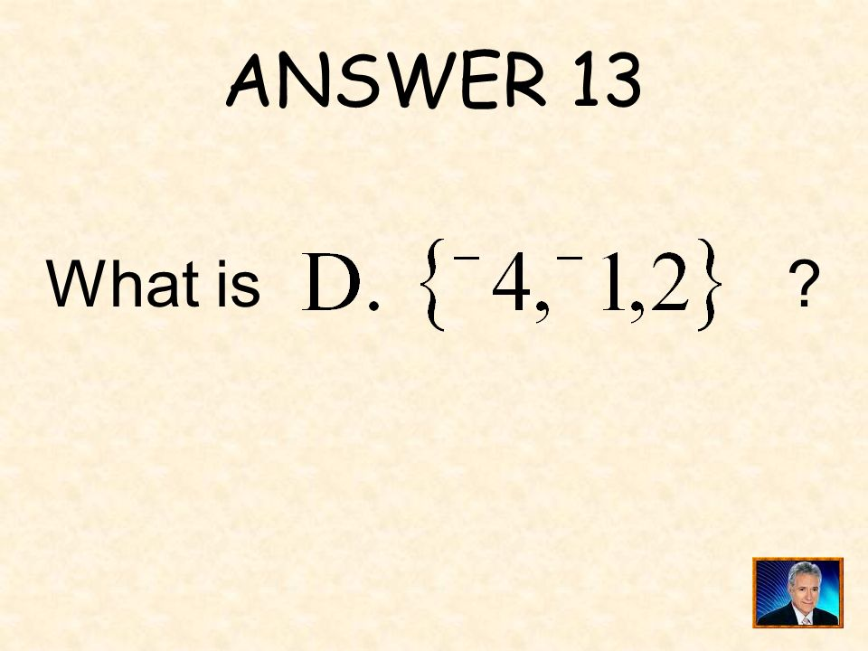 QUESTION 13 ______ is the range of the function when the domain is.