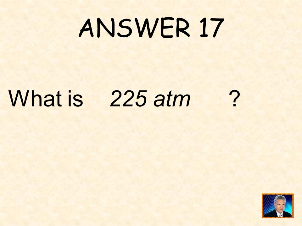 QUESTION 17 The gas pressure in a chamber varies directly with the temperature in the chamber. If the pressure in the chamber is 150 atmospheres (atm)