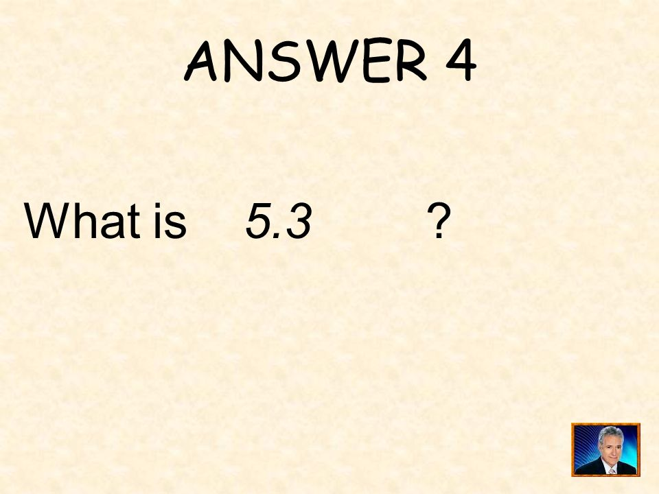 QUESTION 4 ______ is the approximate value of x if.