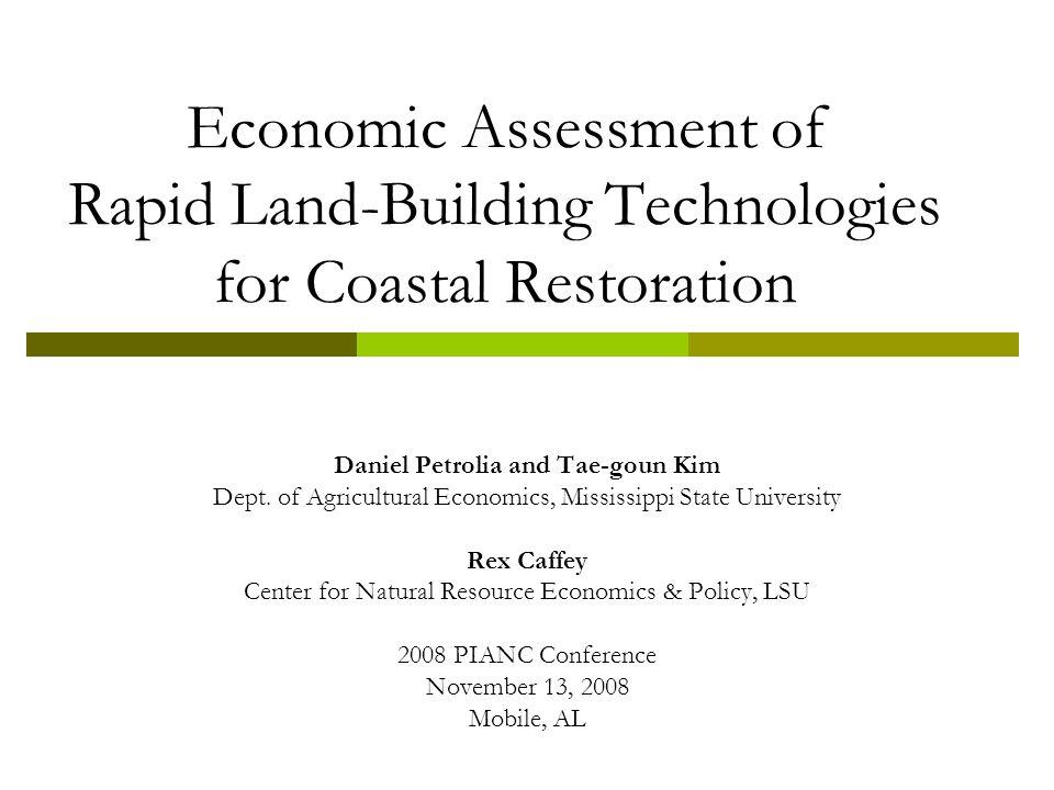 Economic Assessment of Rapid Land-Building Technologies for Coastal Restoration Daniel Petrolia and Tae-goun Kim Dept.