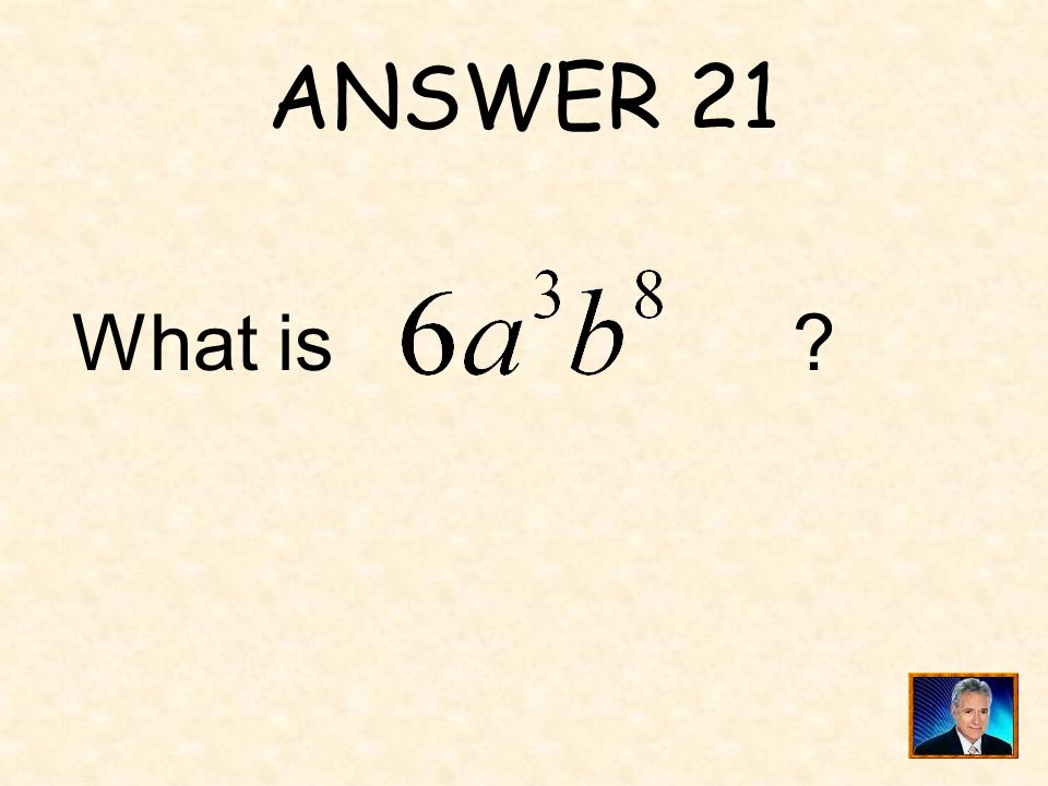 QUESTION 21 _____ is equivalent to