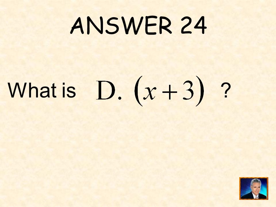 QUESTION 24 _____ is one of the correct factors of.