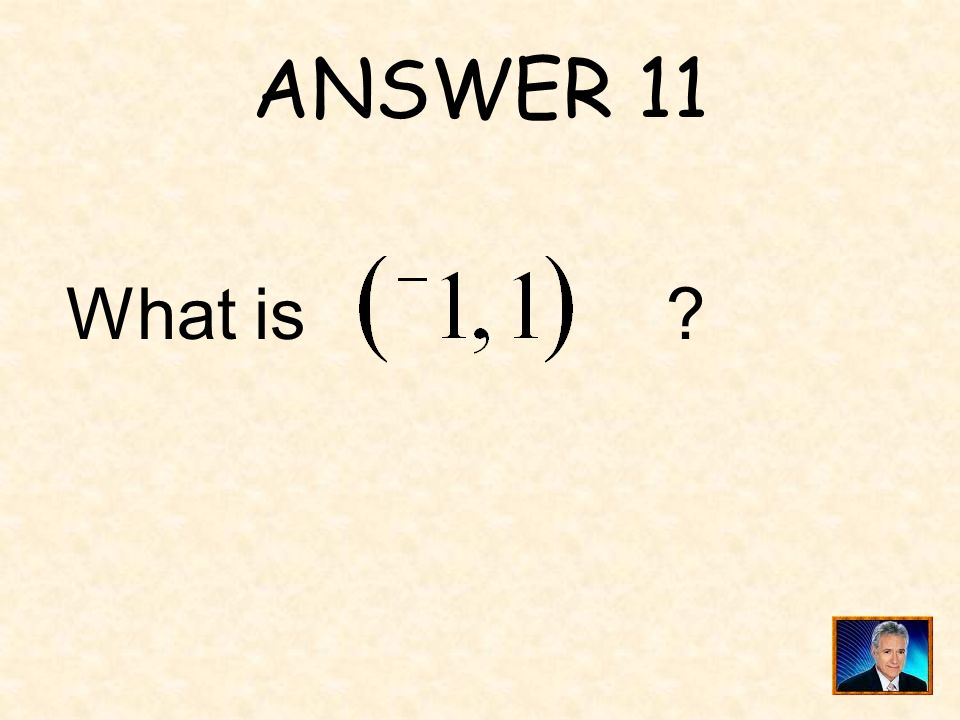 QUESTION 11 Points A, B, and C are vertices of a parallelogram. _________ are the coordinates of the fourth vertex.