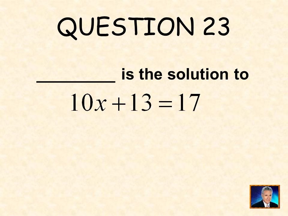 ANSWER 22 What is 8 ?