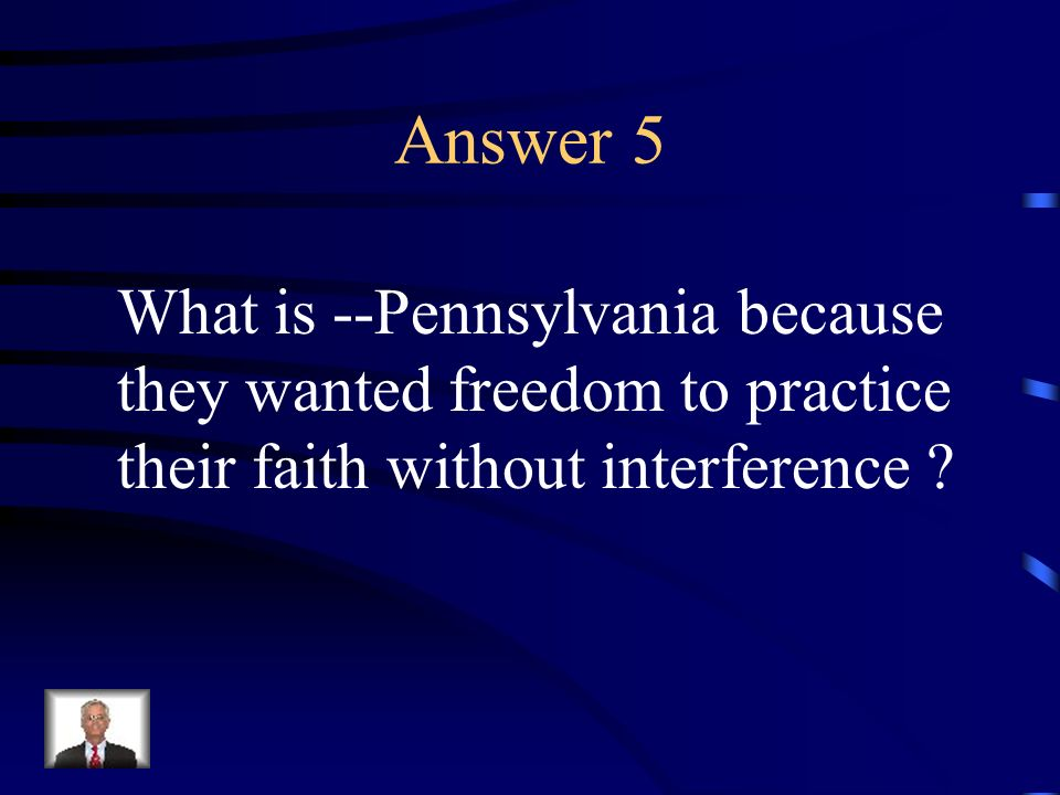 Question 5 The Quakers settled here for this reason.