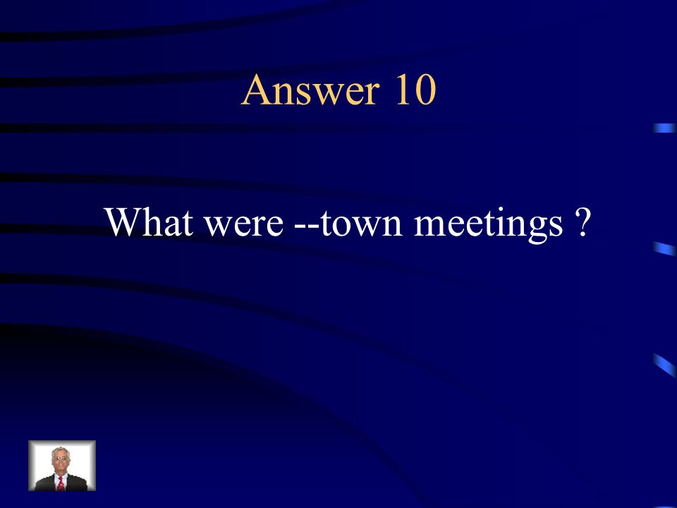 Question 10 New England political life consisted of these events.