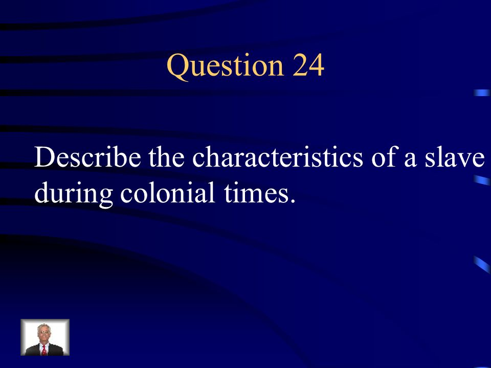 Answer 23 What are 1. consisted of men & women who had no money for passage to the colonies and agreed to work without pay for the person who paid the