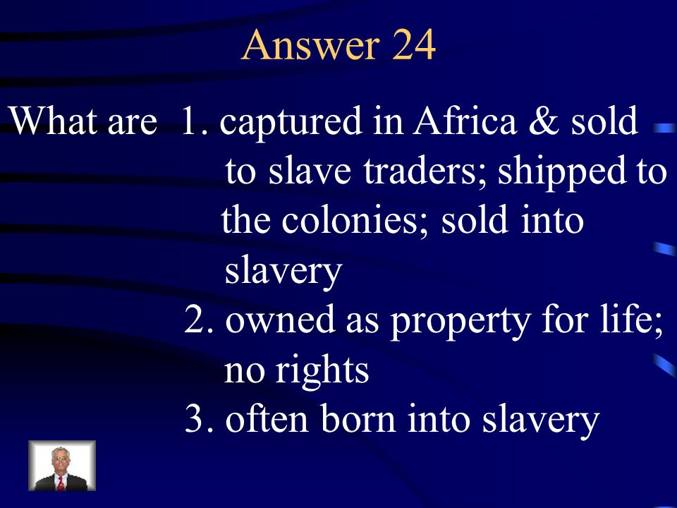 Question 24 Describe the characteristics of a slave during colonial times.