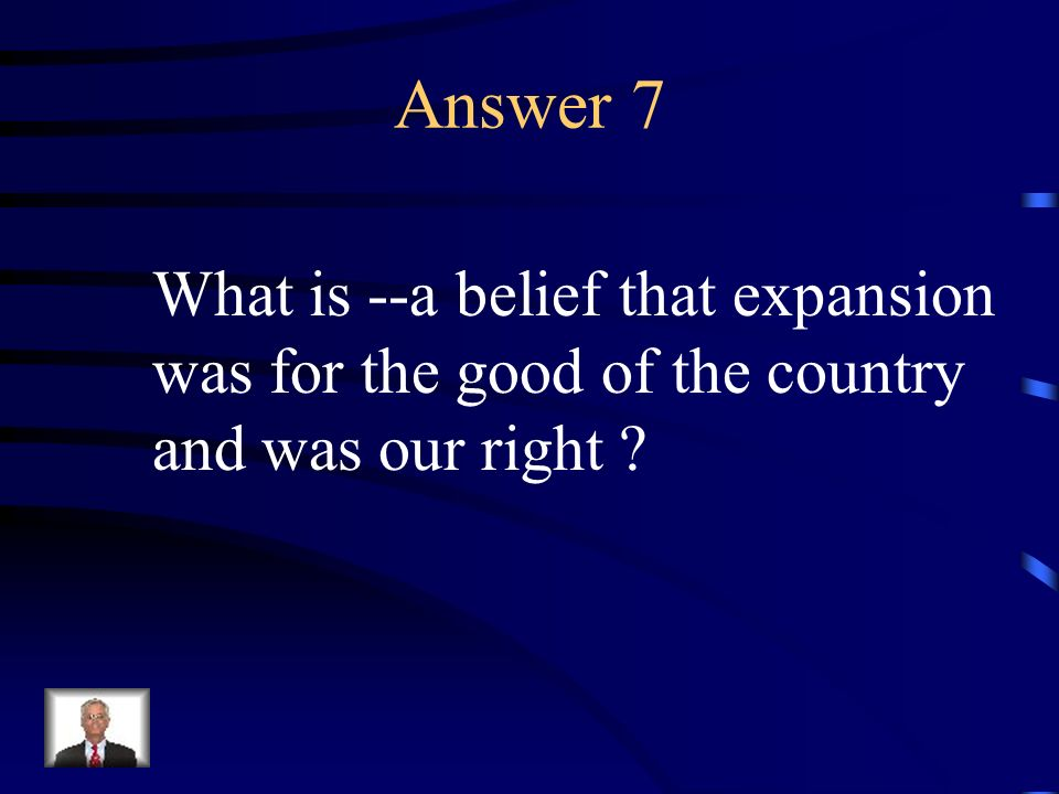 Question 7 Define Manifest Destiny.