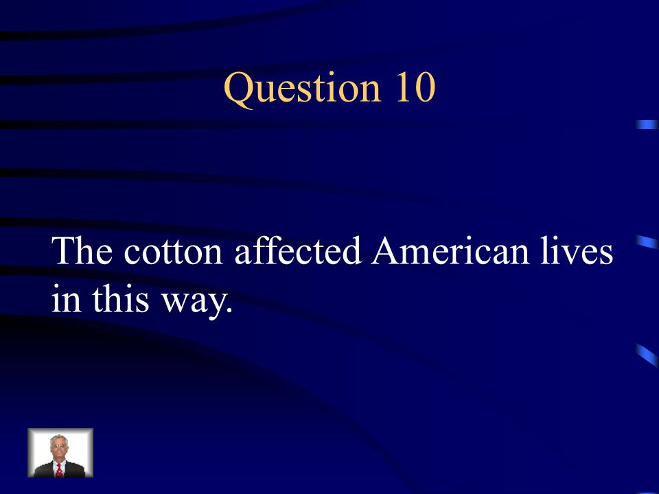 Answer 9 Who was --Eli Whitney?