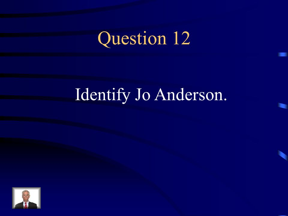 Answer 11 Who were --Cyrus McCormick and Jo Anderson ?