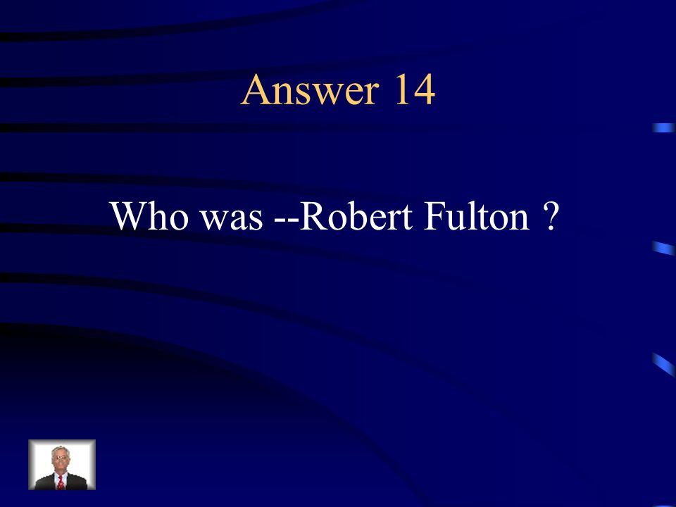 Question 14 This man invented the steamboat.