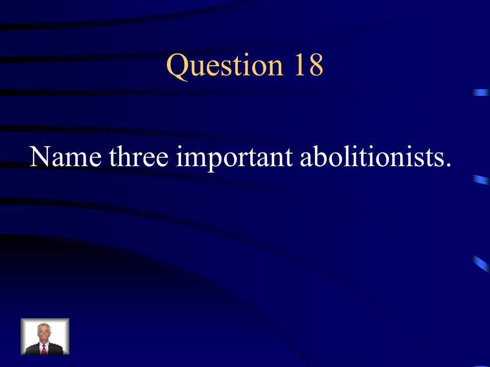 Answer 17 What is –abolitionists believed slavery was 1.