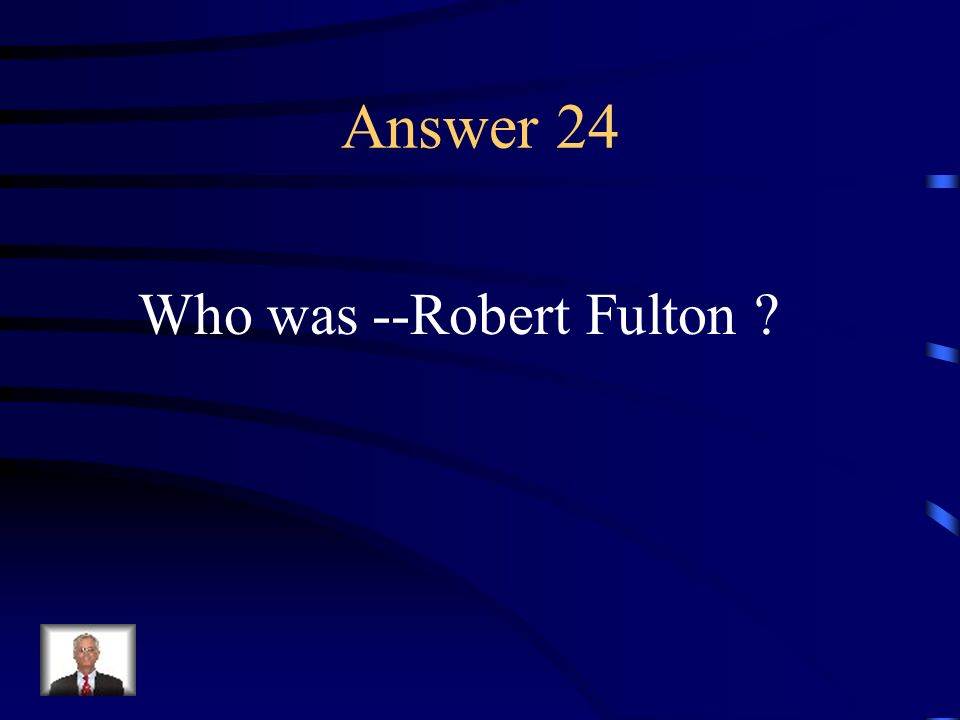 Question 24 This man invented the steamboat.