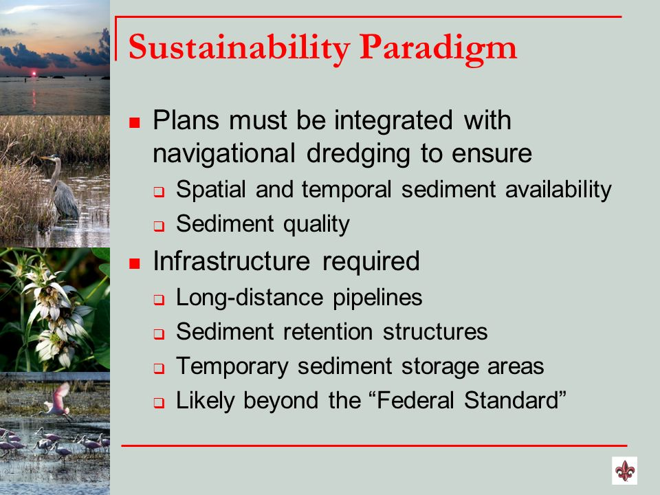 Sustainability Paradigm Plans must be integrated with navigational dredging to ensure Spatial and temporal sediment availability Sediment quality Infr