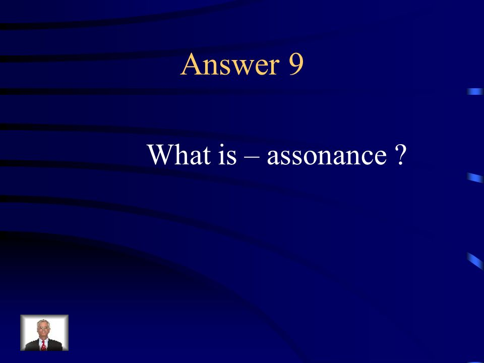 Question 9 The close repetition of middle vowel sounds.