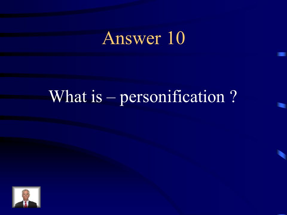 Question 10 A figure of speech in which human qualities are attributed to animals, inanimate objects, or ideas.