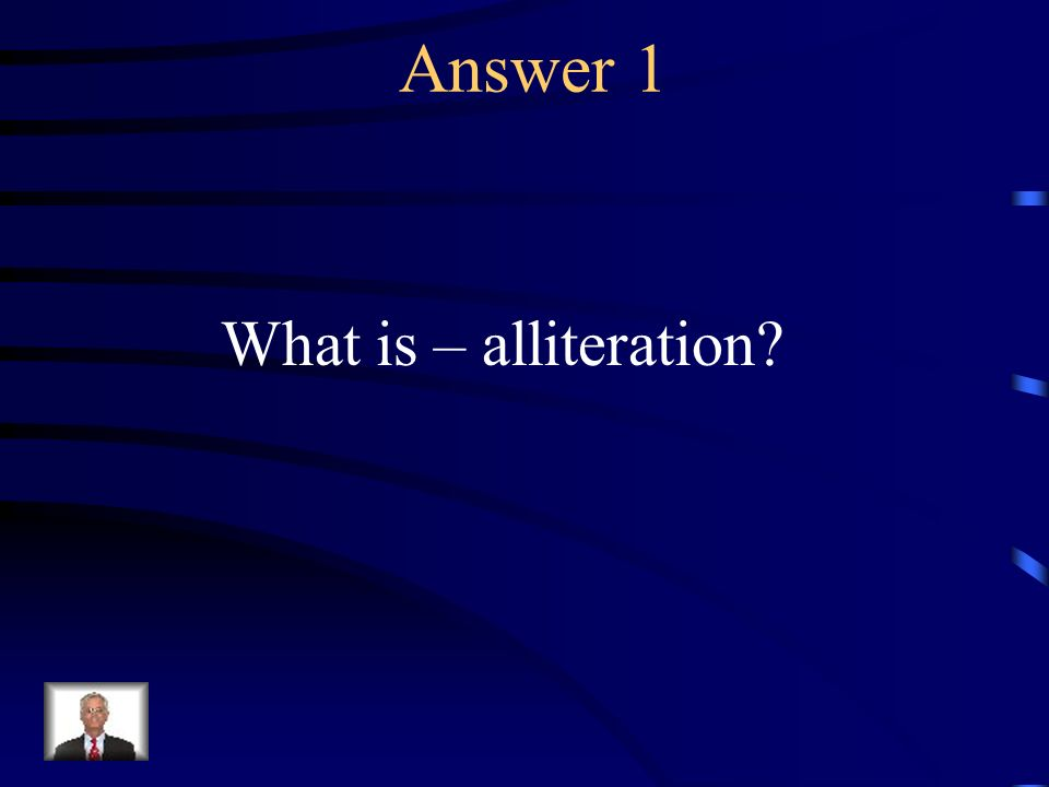 Question 1 The repetition of consonant sounds at the beginning of words.