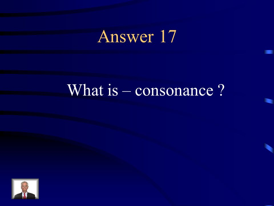Question 17 The repetition of identical consonant sounds before and after differing vowel sounds.