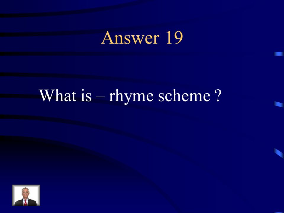 Question 19 The arrangement of rhymes in a poem or stanza.