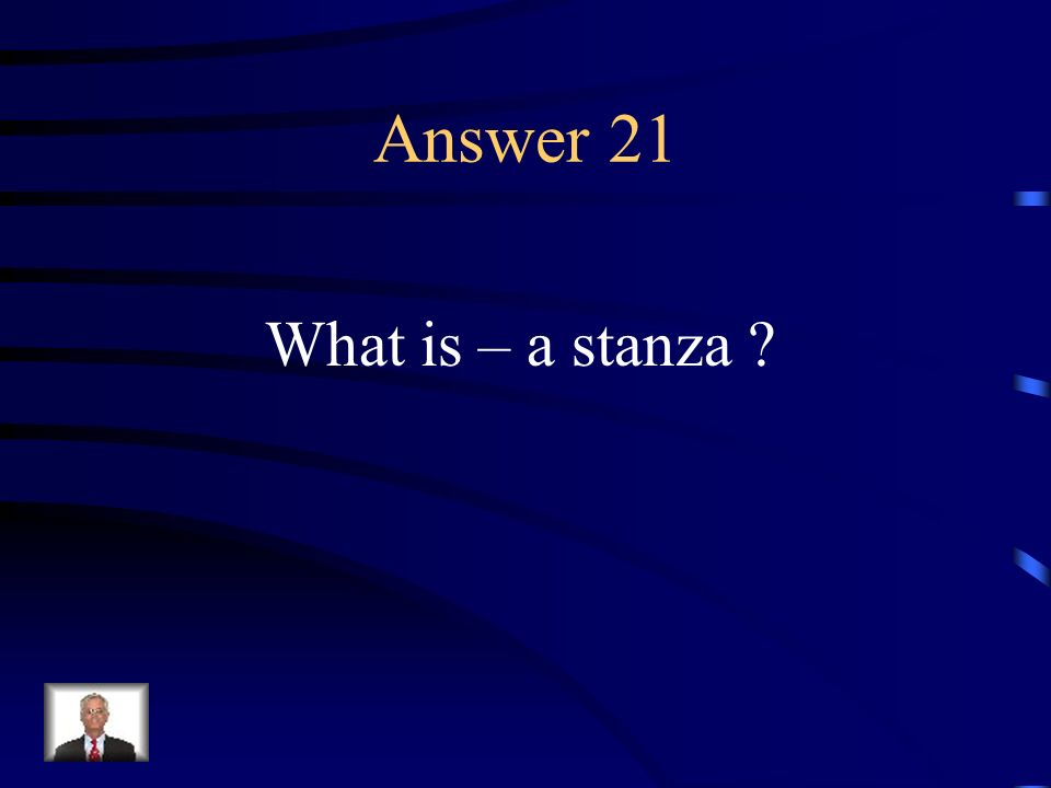 Question 21 One of the divisions of a poem, composed of two or more lines usually characterized by a common pattern of meter, rhyme, and number of lin
