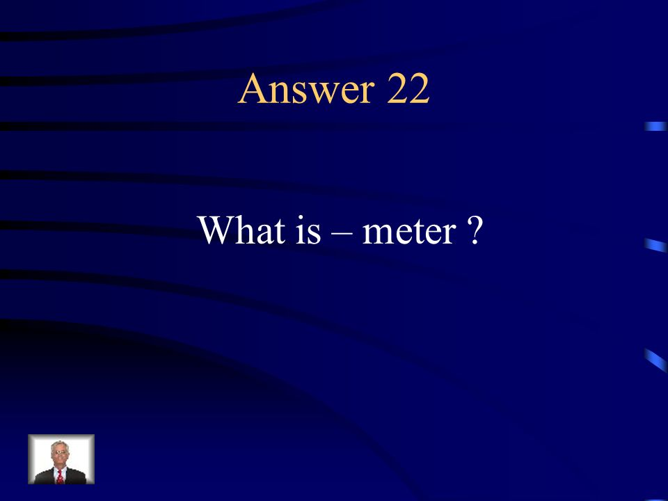 Question 22 A particular arrangement of words in poetry, such as iambic pentameter, determined by the kind and number of metrical units in a line.