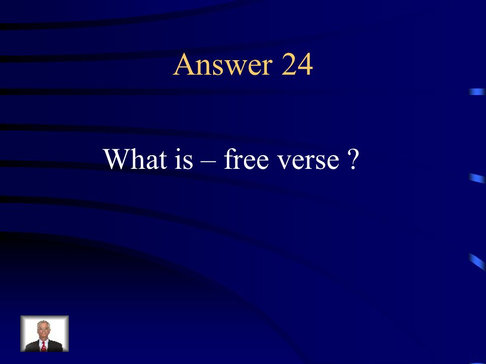 Question 24 Verse composed of variable, usually unrhymed lines having no fixed metrical pattern..