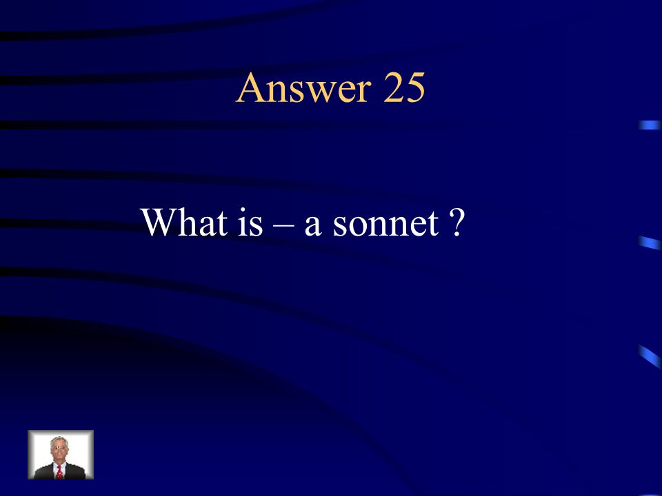 Question 25 A lyric poem of fourteen lines, following one or another of several set rhyme-schemes.
