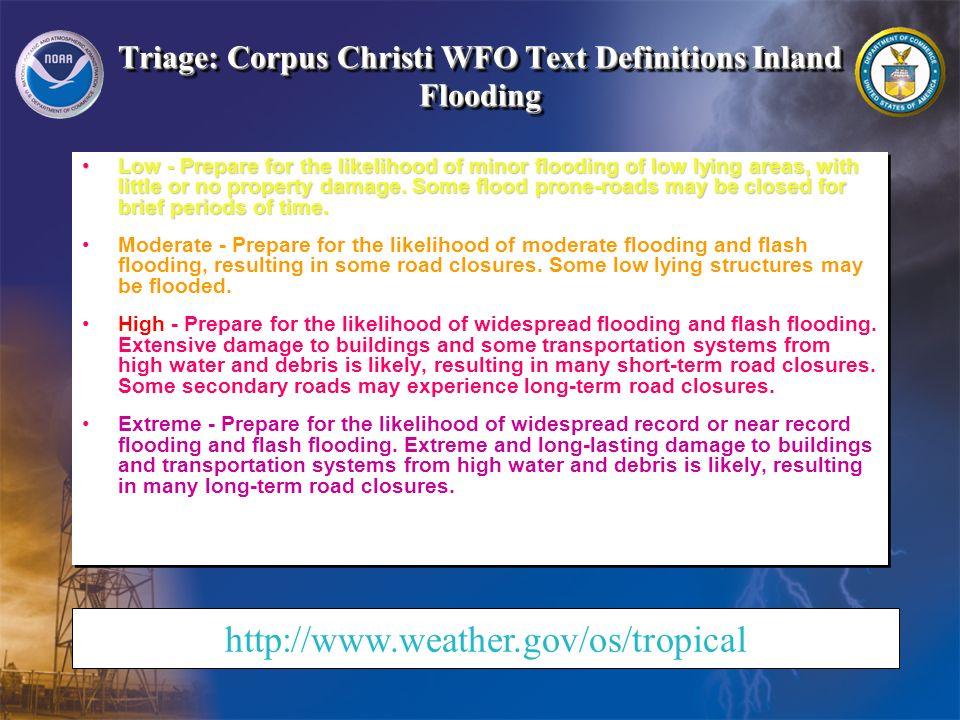 Triage: Corpus Christi WFO Text Definitions Inland Flooding Low - Prepare for the likelihood of minor flooding of low lying areas, with little or no property damage.