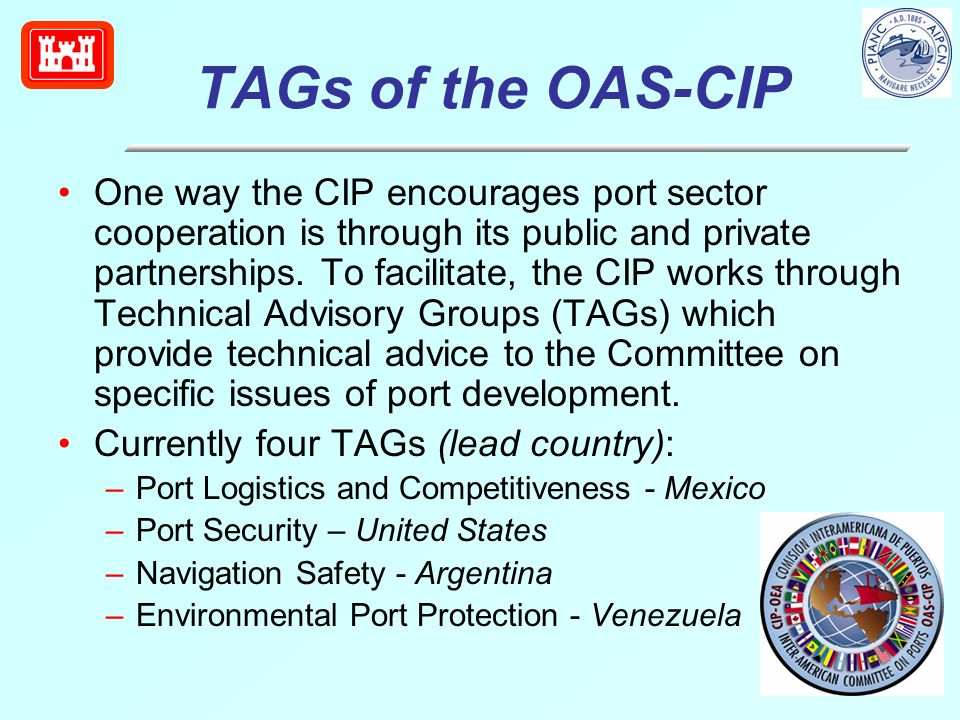 TAGs of the OAS-CIP One way the CIP encourages port sector cooperation is through its public and private partnerships.