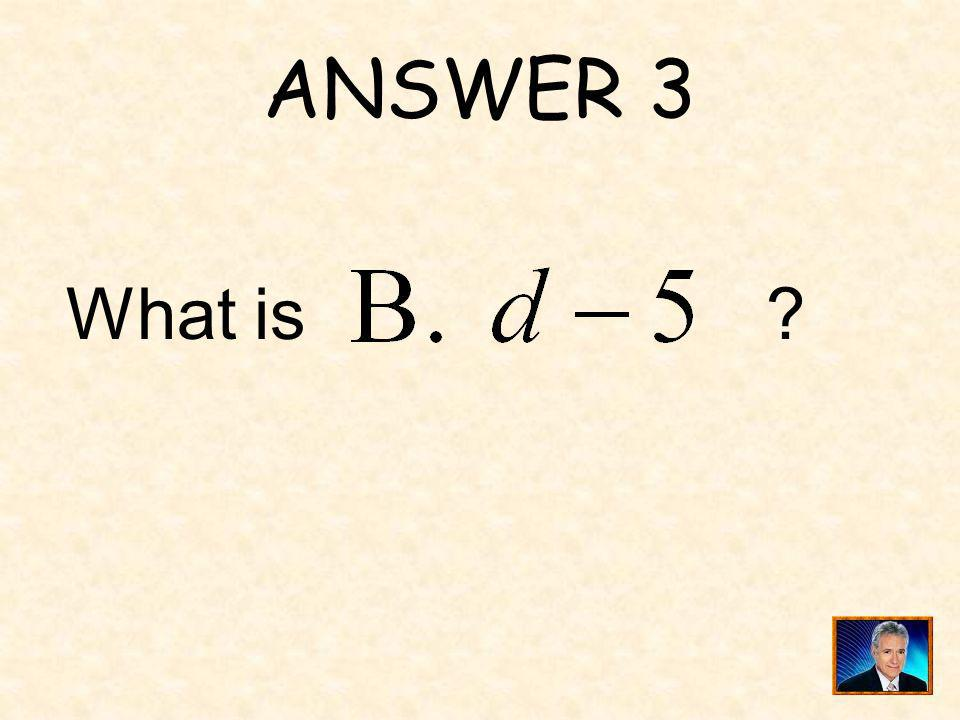 ANSWER 3 What is ?