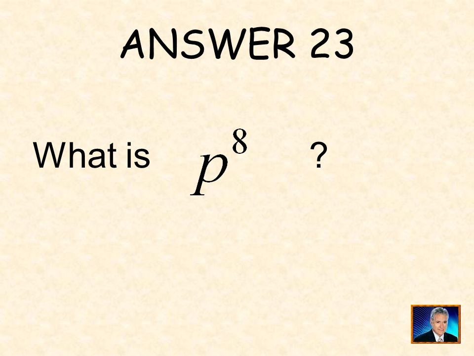 QUESTION 23 _____ is equivalent to.