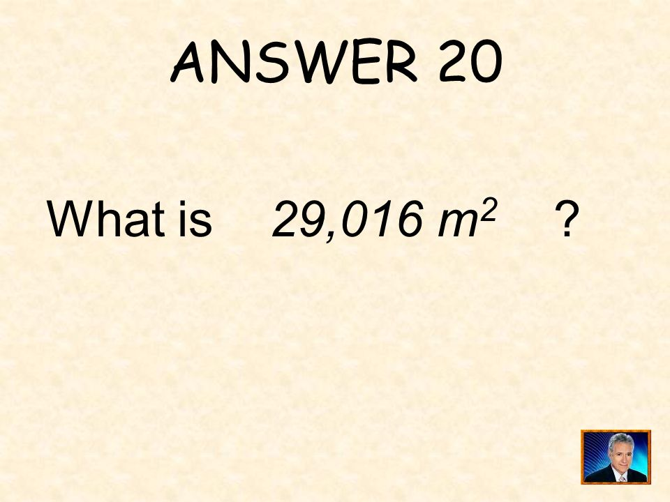 QUESTION 20 LaRue is going to put fertilizer on a rectangular field that measures 124 meters by 234 meters. She will have to fertilize _______ square