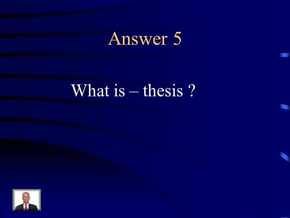 Question 5 The basic argument advanced by a speaker or writer who then attempts to prove it; the subject or major argument of a speech or composition.