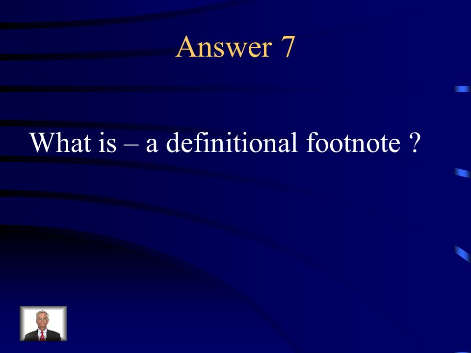 Question 7 A reference, explanation, or comment usually placed below the text on a printed page.
