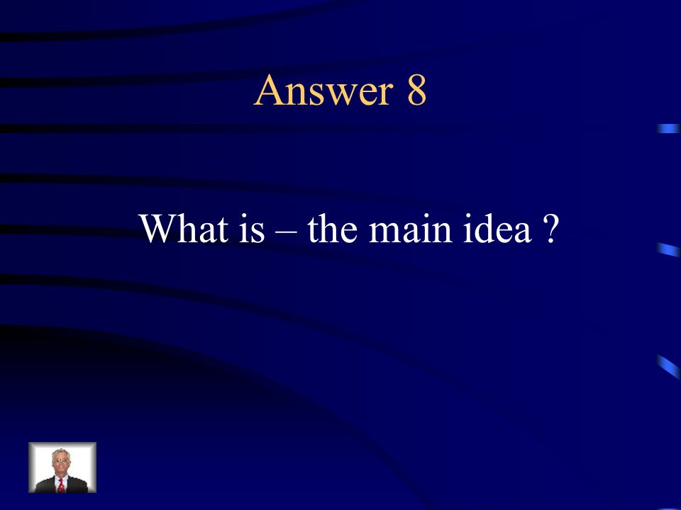 Question 8 The gist of a passage; the central thought; the chief topic of a passage expressed or implied in a word or phrase; the topic sentence of a paragraph.