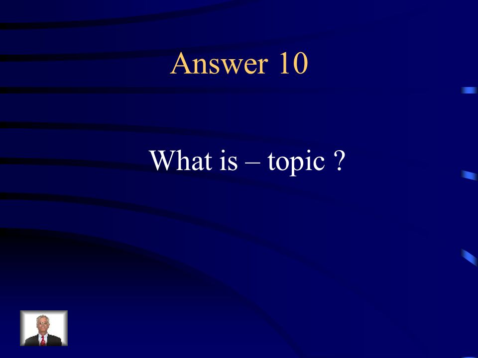 Question 10 The general category of class of ideas, often stated in a word or phrase, to which the ideas of a passage as a whole belong.