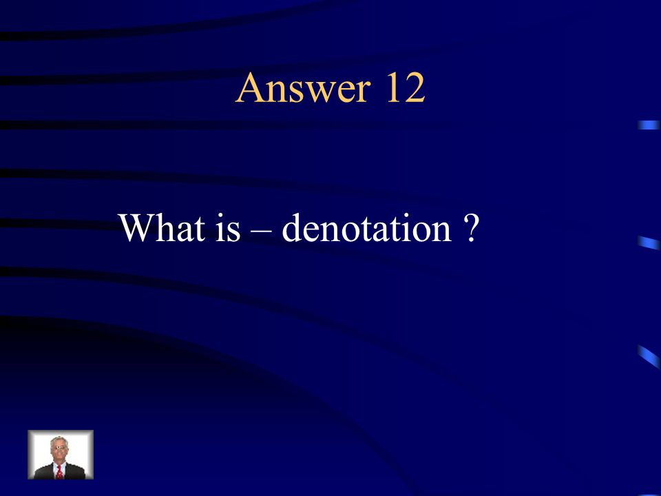 Question 12 The literal or dictionary meaning of a word.