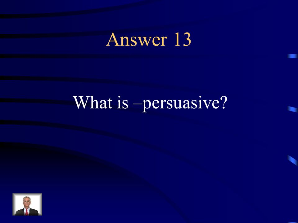 Question 13 One of the four traditional forms of composition in speech and writing that moves the reader by argument or entreaty to a belief or position.