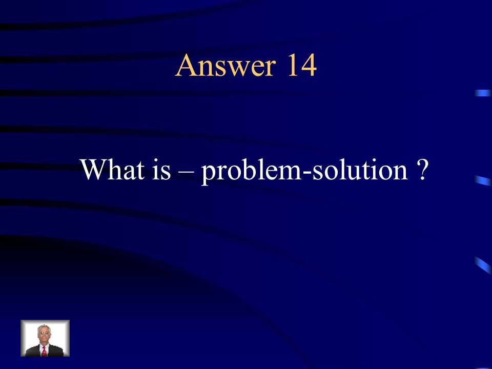Question 14 An organizational structure of text that is similar to cause and effect, except that outcomes are a result or solution or a perceived need or problem.