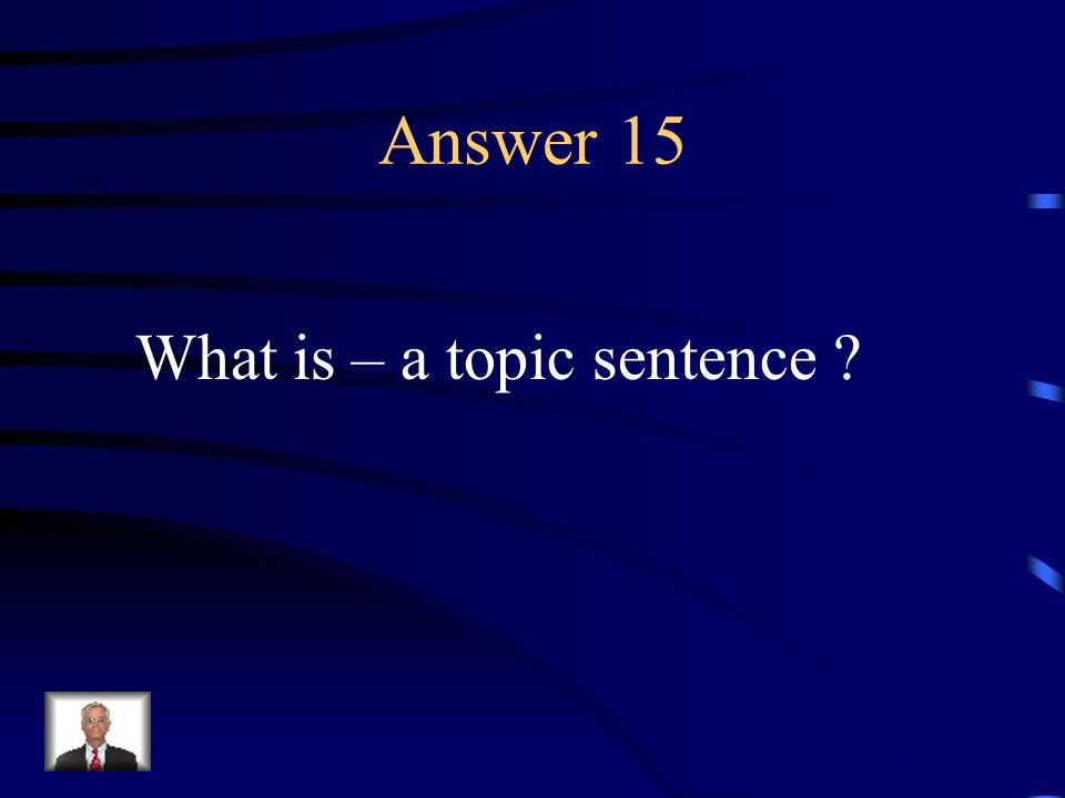 Question 15 A sentence intended to express the main idea in a paragraph or passage.