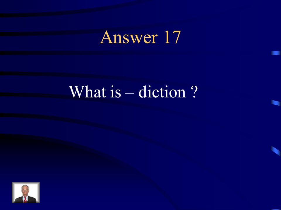 Question 17 Choice of words in writing or speaking; clarity and distinctiveness of pronunciation.