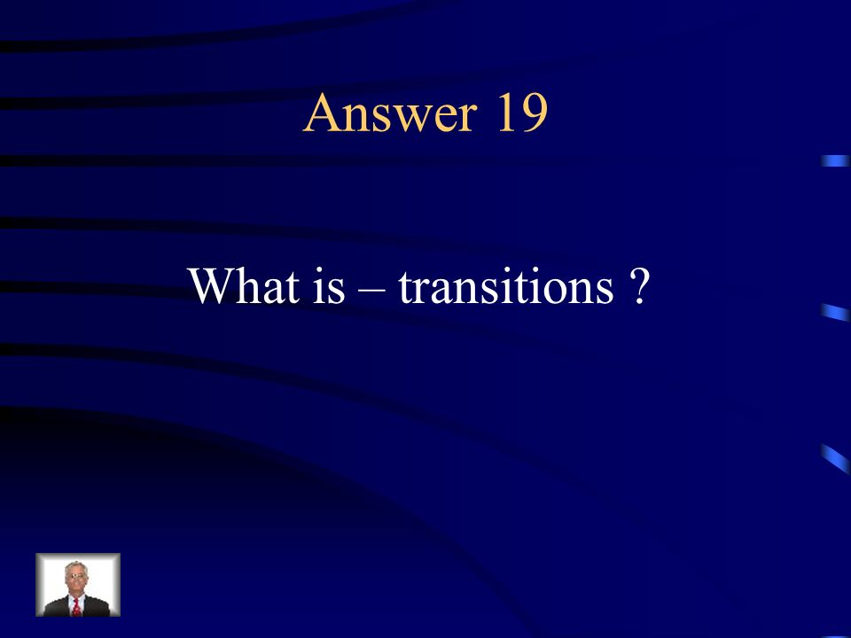 Question 19 Words and phrases that help explain relationships between sentences and allow a reader or writer to move from one idea to another.
