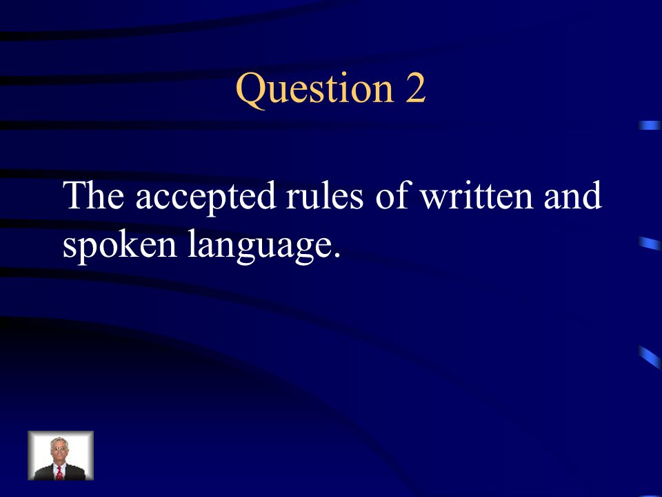 Question 2 The accepted rules of written and spoken language.