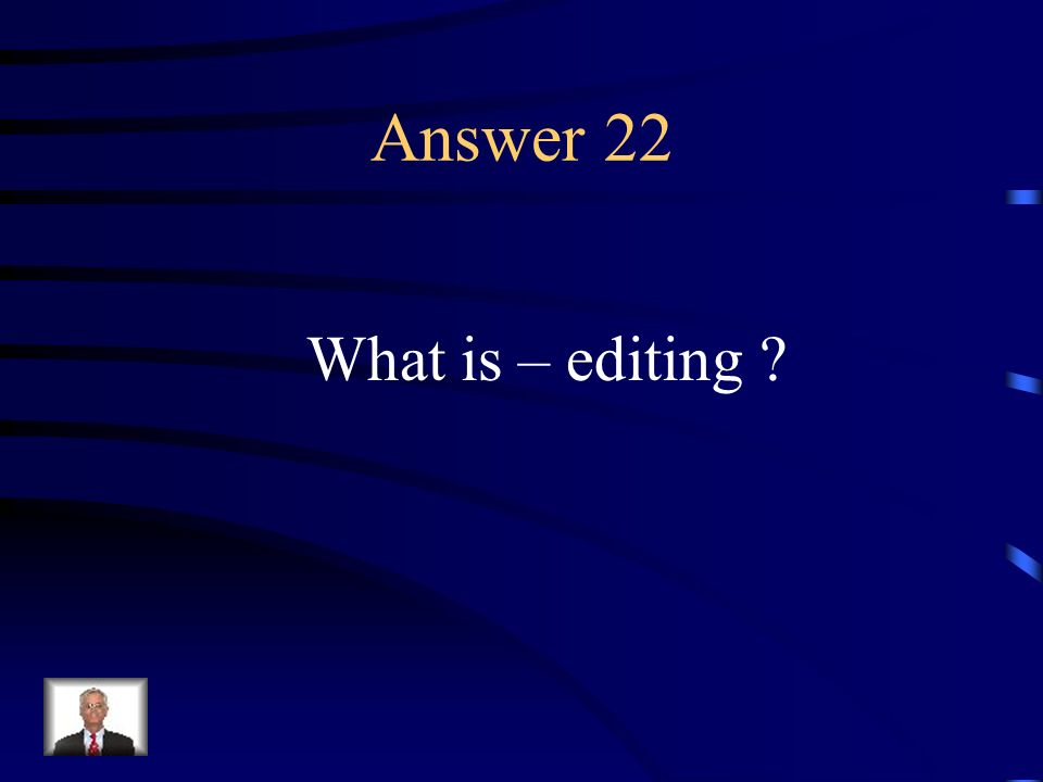 Question 22 A step in preparing a written work for publication or review that focuses on clarity and correctness.